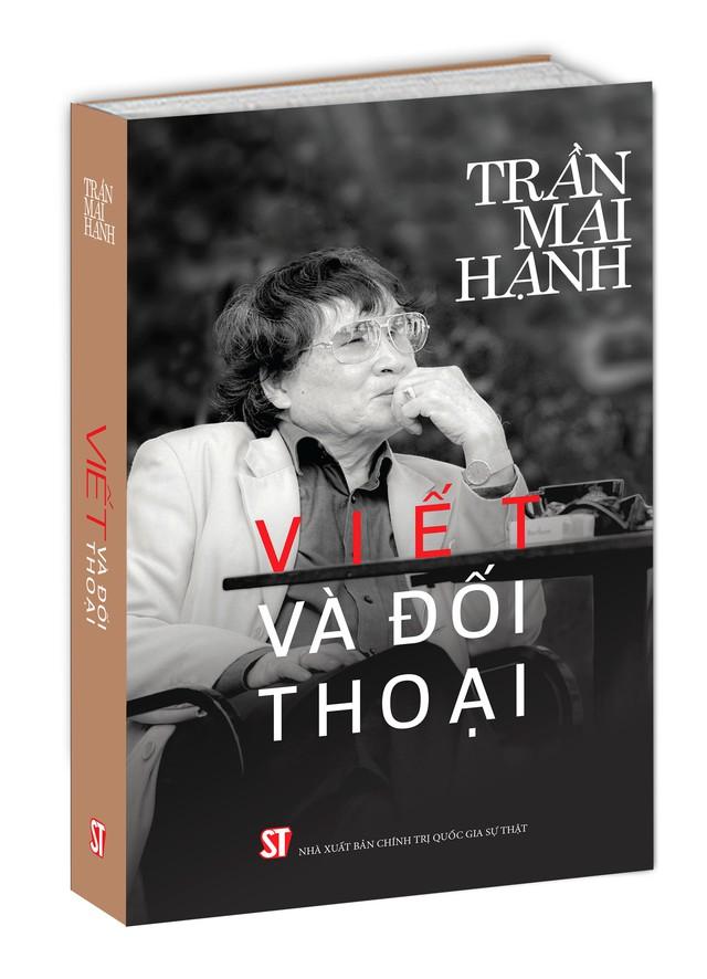Viết và Đối thoại - những tác phẩm tiêu biểu về một chặng đường cầm bút của nhà báo Trần Mai Hạnh - Ảnh 1.