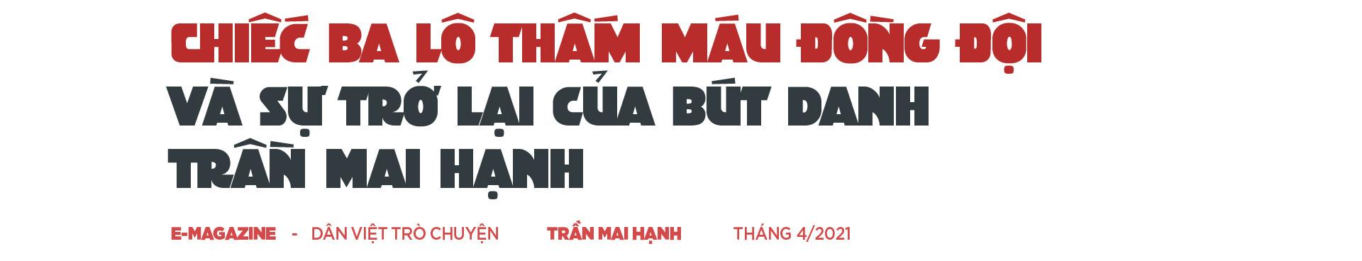 Trần Mai Hạnh: Những tai họa khôn lường và câu chuyện về chiếc ba lô thấm máu đồng đội (Kỳ cuối) - Ảnh 8.