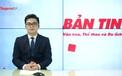 Bản tin truyền hình số 192: Bộ trưởng Nguyễn Văn Hùng mong mỏi mỗi cán bộ văn hóa nhận thức đúng để hành động đẹp