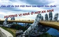 Báo quốc tế giải mã cơn sốt du lịch Việt Nam của người dân Hàn Quốc