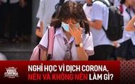 Nghỉ học vì dịch bệnh Corona, bạn đã biết những việc NÊN và KHÔNG NÊN làm?