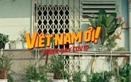 [Clip] Việt Nam Ơi! Đánh bay COVID!