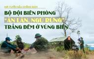 """Nơi tuyến đầu chống dịch: Bộ đội Biên phòng """"ăn lán, ngủ rừng"""" trắng đêm ở vùng biên"""