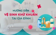 Clip: Hướng dẫn vệ sinh khử khuẩn tại gia đình