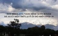Nhờ Covid-19, lần đầu tiên trong 30 năm người Ấn Độ nhìn thấy dãy Himalaya trên chính nước mình từ khoảng cách 200 km