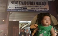 Vụ cháu bé 2 tuổi tử vong sau khi truyền nước: Đình chỉ hoạt động phòng khám