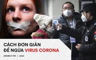 Virus corona bùng phát vô cùng phức tạp: Đây là 5 việc đơn giản nhưng hiệu quả người Việt phải làm ngay để bảo vệ mình