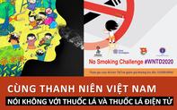 Cùng thanh niên Việt Nam nói không với thuốc lá và thuốc lá điện tử