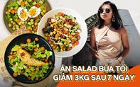Học cô nàng Youtuber Hà Nội 7 món salad cho bữa tối, lười tập luyện vẫn giảm được 3kg sau 7 ngày