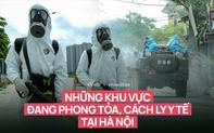 Những khu vực nào ở Hà Nội hiện đang phong toả, cách ly y tế vì các ca nhiễm COVID-19?