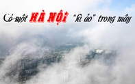 """Có một Hà Nội """"kỳ ảo"""" trong mây"""