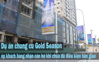 Dự án chung cư Gold Season ép khách hàng nhận căn hộ khi chưa đủ điều kiện bàn giao