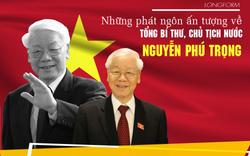 Những phát ngôn ấn tượng về Tổng Bí thư, Chủ tịch nước Nguyễn Phú Trọng