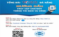 Tổng đài 1022 Đà Nẵng ứng dụng thí điểm chatbot trong cung cấp thông tin dịch vụ công tại TP Đà Nẵng