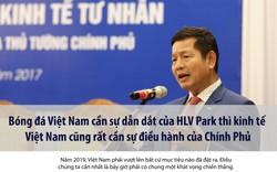 Bóng đá Việt Nam cần sự dẫn dắt của HLV Park thì kinh tế Việt Nam cũng rất cần sự điều hành của Chính phủ