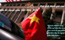 Thế giới đánh giá cao dấu ấn ngoại giao Việt Nam 2018
