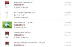 Vé trận Việt Nam - Malaysia nhảy giá gấp gần 5 lần chỉ sau 1 đêm