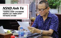 """[Longform] NSND Anh Tú: """"Không chơi"""" facebook nhưng lại """"hứng bão"""" từ mạng xã hội"""