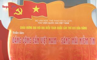 """Khai mạc triển lãm tư liệu """"Đảng Cộng sản Việt Nam - Sáng mãi niềm tin"""""""
