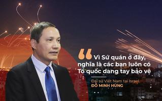 Đại sứ Việt Nam tại Israel: Người Việt ở Israel sẽ luôn có Tổ quốc dang tay bảo vệ