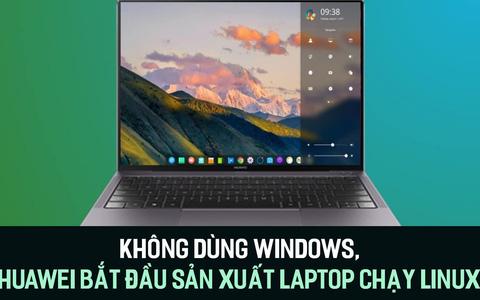 Không dùng Windows, Huawei bắt đầu sản xuất laptop chạy Linux