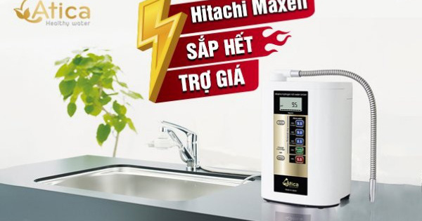 Hitachi Maxell sắp hết trợ giá mua máy lọc nước ion kiềm của Nhật tết Tân Sửu
