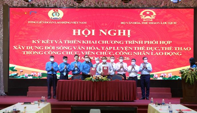 Bộ VHTTDL và Tổng Liên đoàn Lao động ký kết chương trình phối hợp giai đoạn 2021-2026
